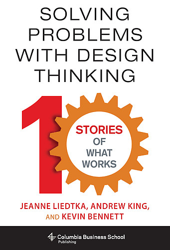 "Book Cover: ""Solving Problems with Design Thinking: Ten Stories of What Works"""